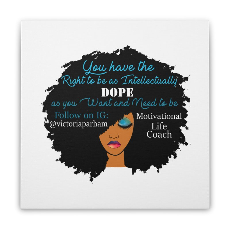 Intellectually DOPE - Branded Life Coaching Item Home Stretched Canvas by Victoria Parham's Sassy Quotes Shop