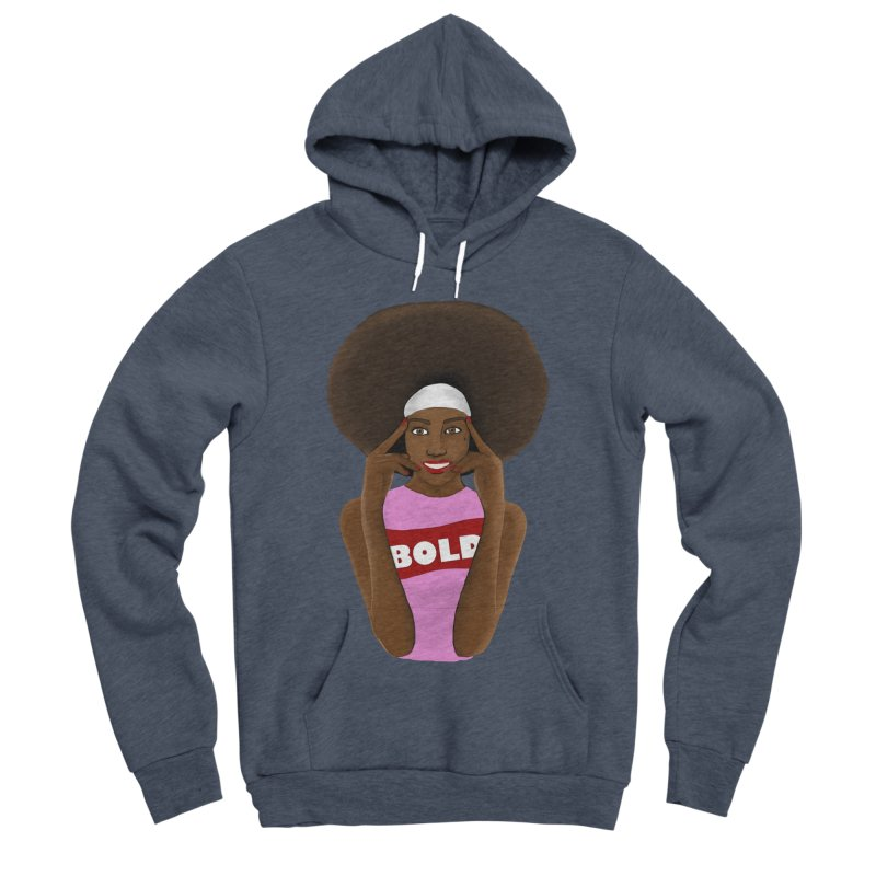 Be Bold Girl Men's Sponge Fleece Pullover Hoody by Victoria Parham's Sassy Quotes Shop