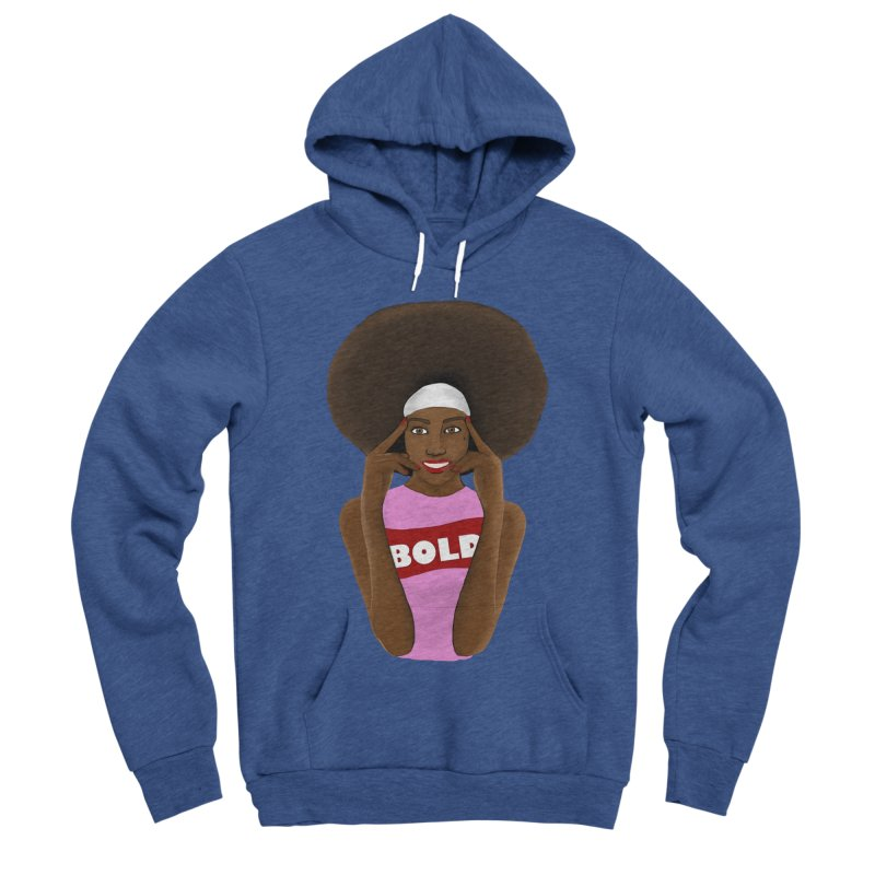 Be Bold Girl Women's Sponge Fleece Pullover Hoody by Victoria Parham's Sassy Quotes Shop