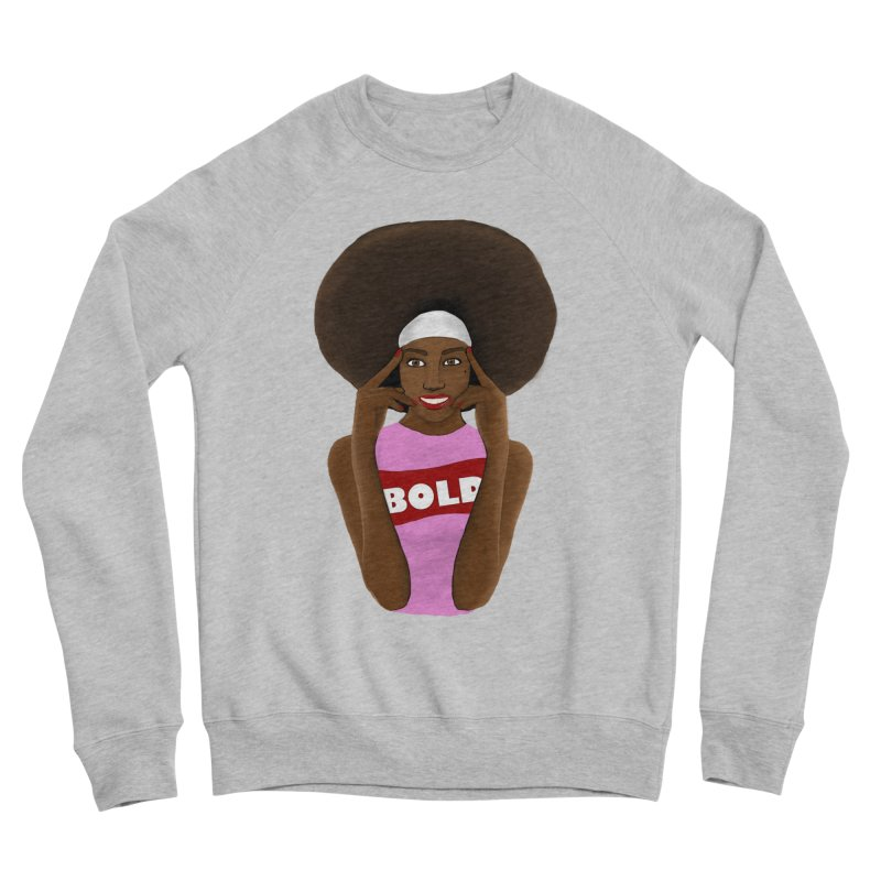 Be Bold Girl Men's Sponge Fleece Sweatshirt by Victoria Parham's Sassy Quotes Shop