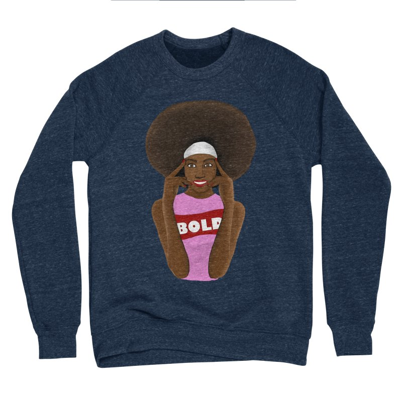 Be Bold Girl Women's Sponge Fleece Sweatshirt by Victoria Parham's Sassy Quotes Shop