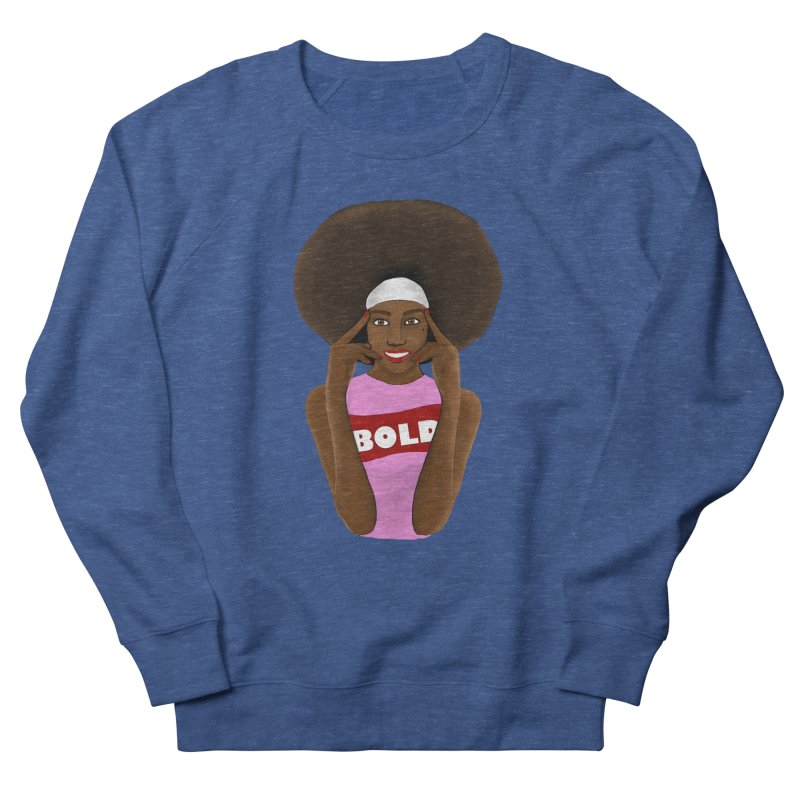 Be Bold Girl Women's French Terry Sweatshirt by Victoria Parham's Sassy Quotes Shop
