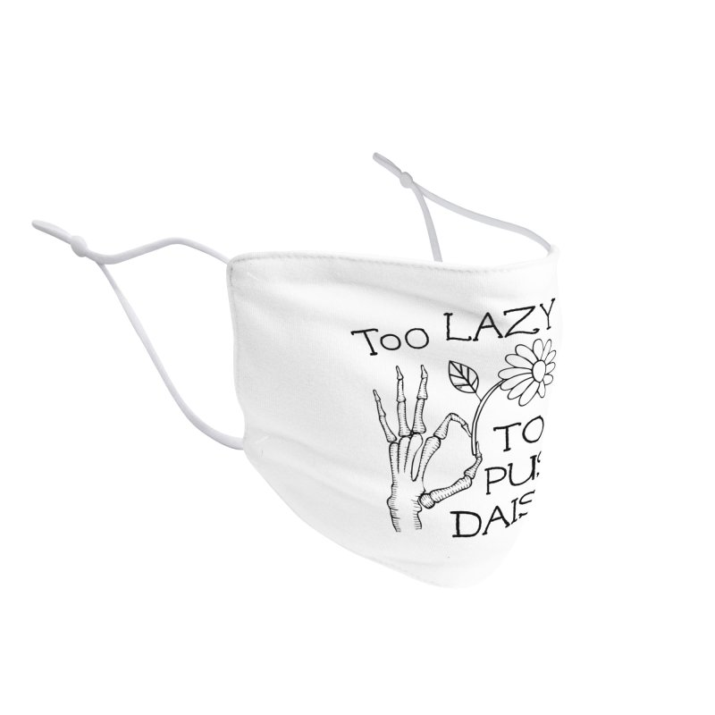 Too Lazy to Push Daisies Accessories Face Mask by Victory Screech Labs