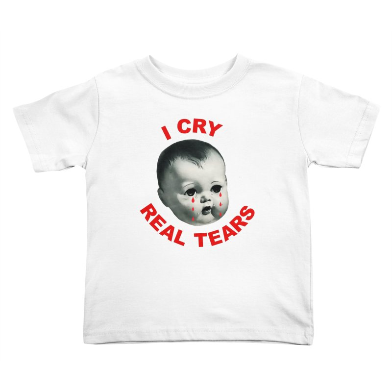 I Cry Real Tears Kids Toddler T-Shirt by Victory Screech Labs