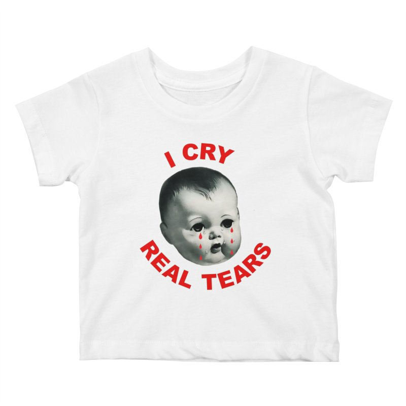 I Cry Real Tears Kids Baby T-Shirt by Victory Screech Labs