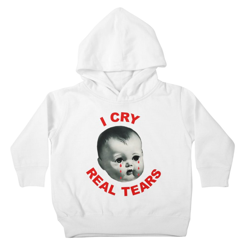 I Cry Real Tears Kids Toddler Pullover Hoody by Victory Screech Labs