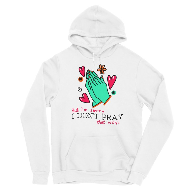 Sorry I Don't Pray That Way Women's Pullover Hoody by Victory Screech Labs