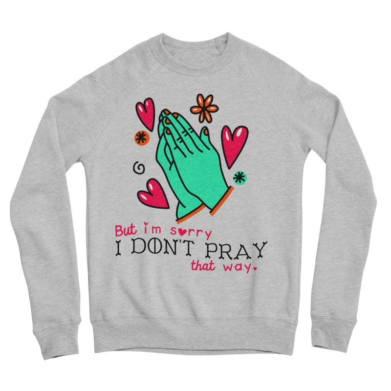Sorry I Don't Pray That Way Women's Sweatshirt by Victory Screech Labs