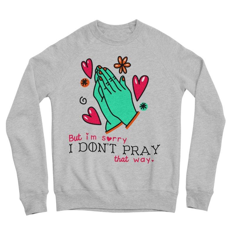 Sorry I Don't Pray That Way Men's Sweatshirt by Victory Screech Labs