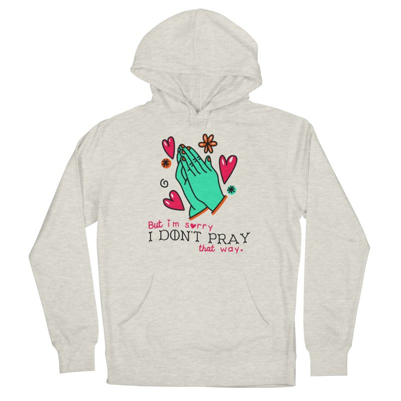Sorry I Don't Pray That Way Men's Pullover Hoody by Victory Screech Labs