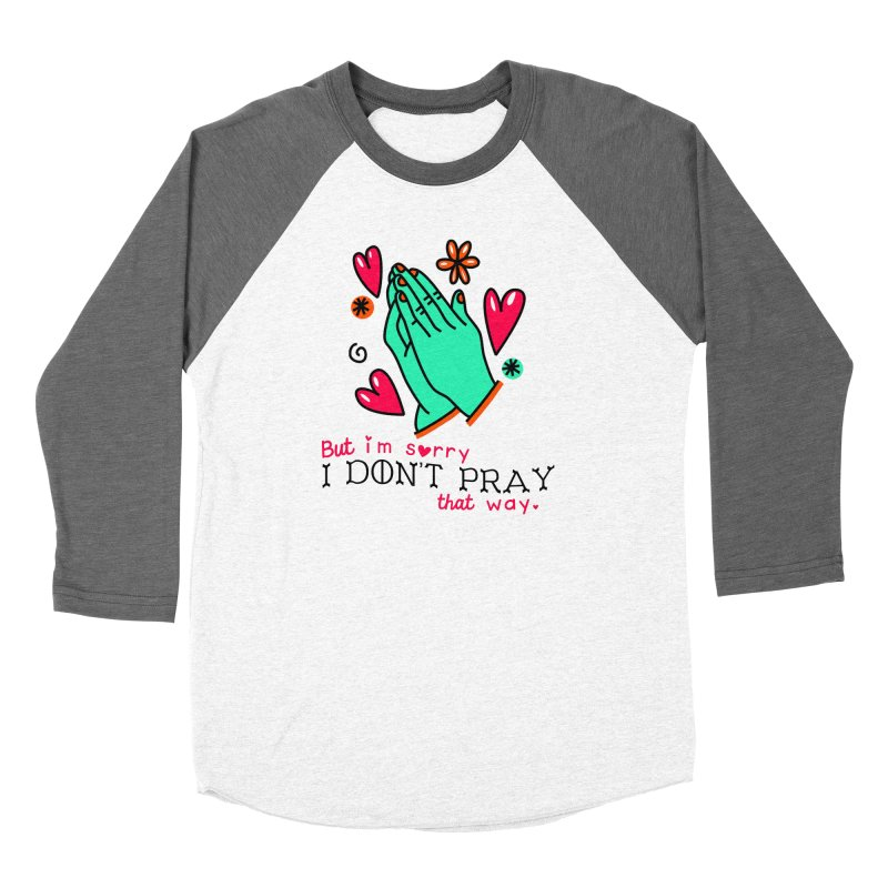 Sorry I Don't Pray That Way Women's Longsleeve T-Shirt by Victory Screech Labs