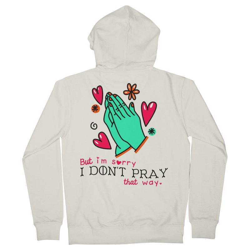 Sorry I Don't Pray That Way Men's Zip-Up Hoody by Victory Screech Labs