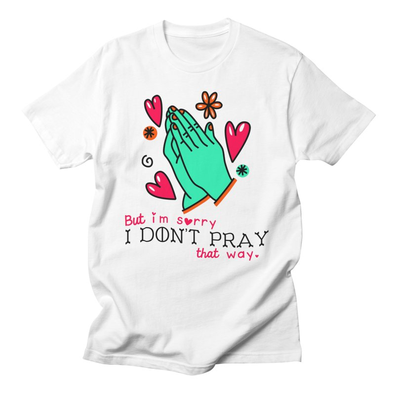 Sorry I Don't Pray That Way Men's T-Shirt by Victory Screech Labs
