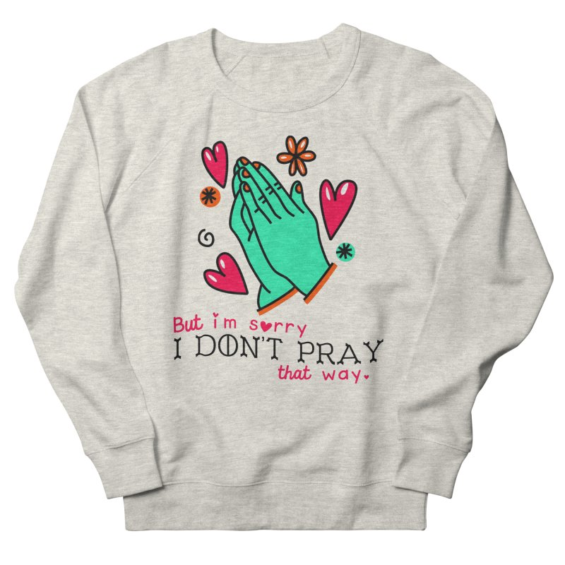 Sorry I Don't Pray That Way Men's Sweatshirt by Victory Screech Labs