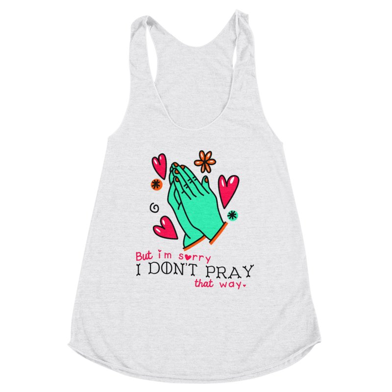 Sorry I Don't Pray That Way Women's Tank by Victory Screech Labs