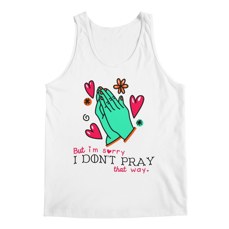 Sorry I Don't Pray That Way Men's Tank by Victory Screech Labs