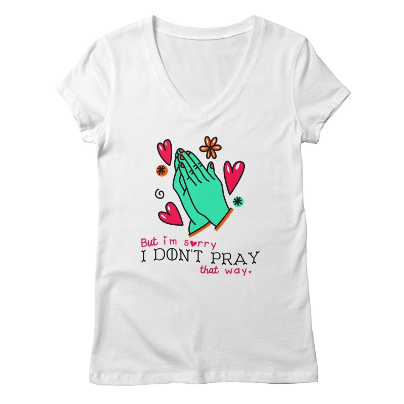 Sorry I Don't Pray That Way Women's V-Neck by Victory Screech Labs