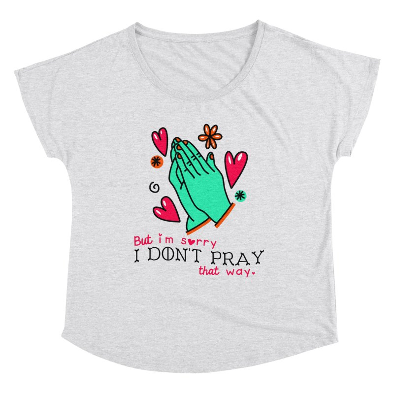 Sorry I Don't Pray That Way Women's Scoop Neck by Victory Screech Labs