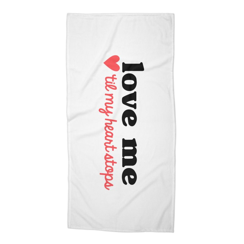 Love Me Til My Heart Stops Accessories Beach Towel by Victory Screech Labs