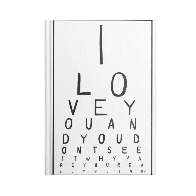 I love you and you dont see it Accessories Blank Journal Notebook by villaraco's Artist Shop