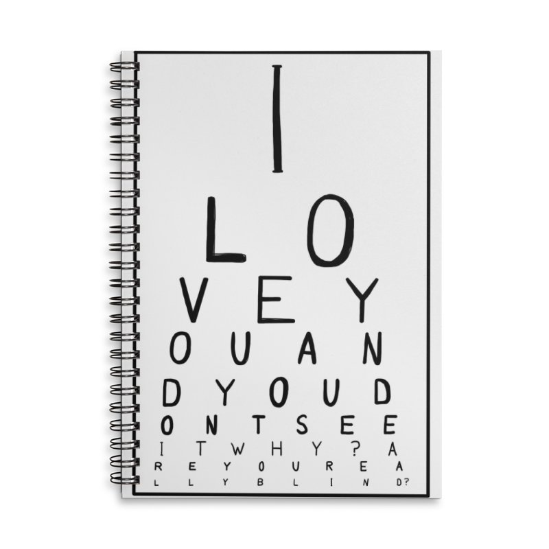I love you and you dont see it Accessories Lined Spiral Notebook by villaraco's Artist Shop