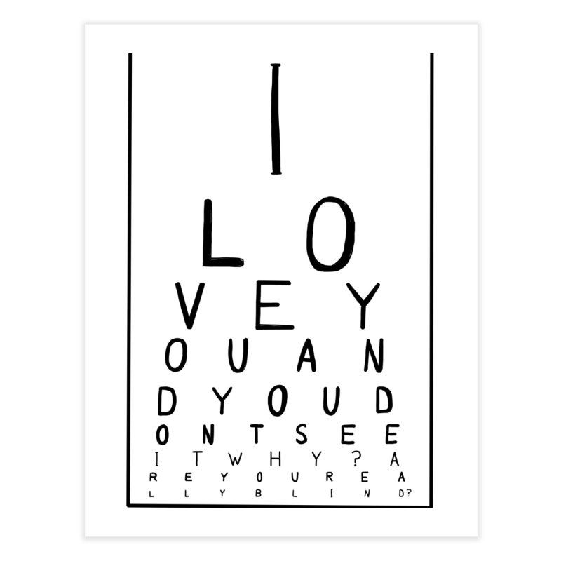 I love you and you dont see it Home Fine Art Print by villaraco's Artist Shop