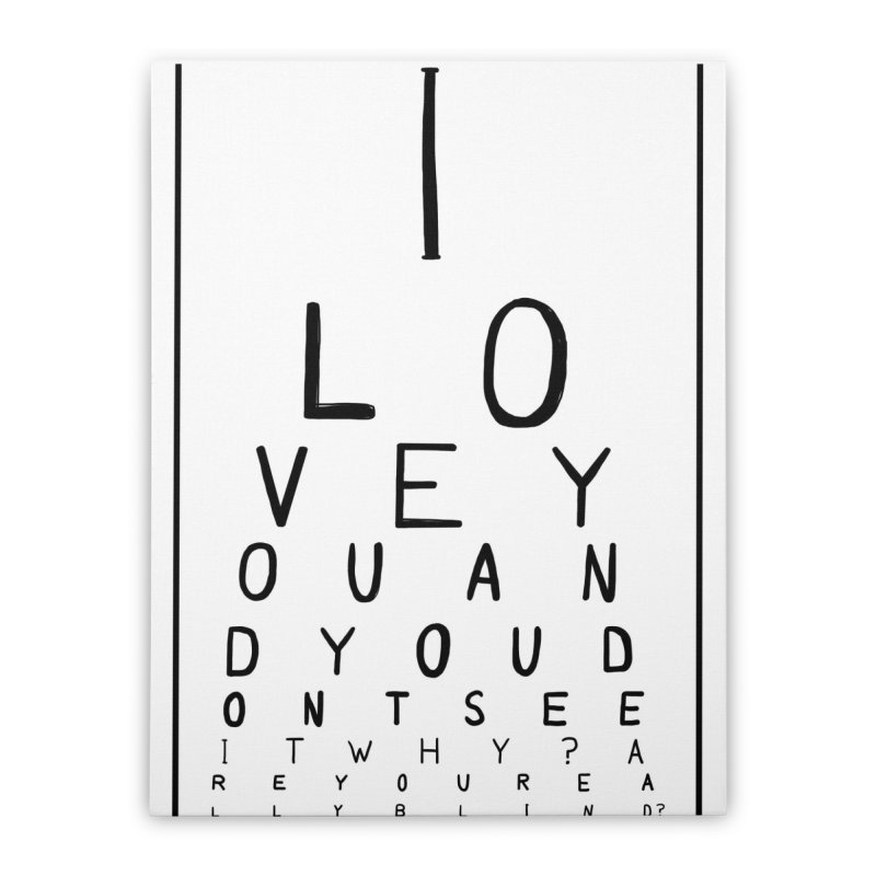 I love you and you dont see it Home Stretched Canvas by villaraco's Artist Shop