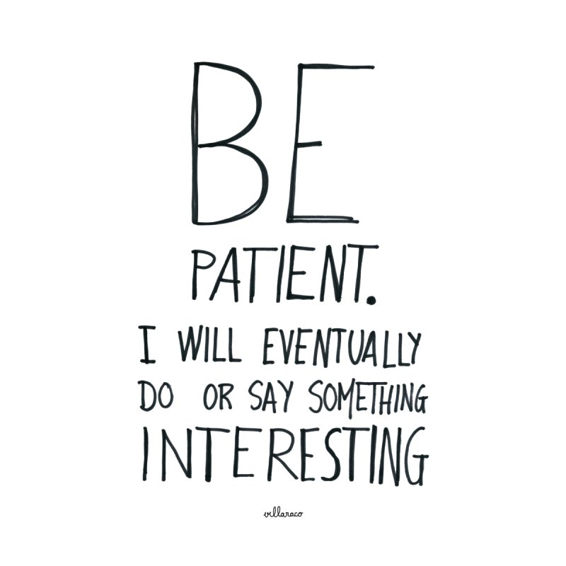 Be Patient Men's T-Shirt by villaraco's Artist Shop