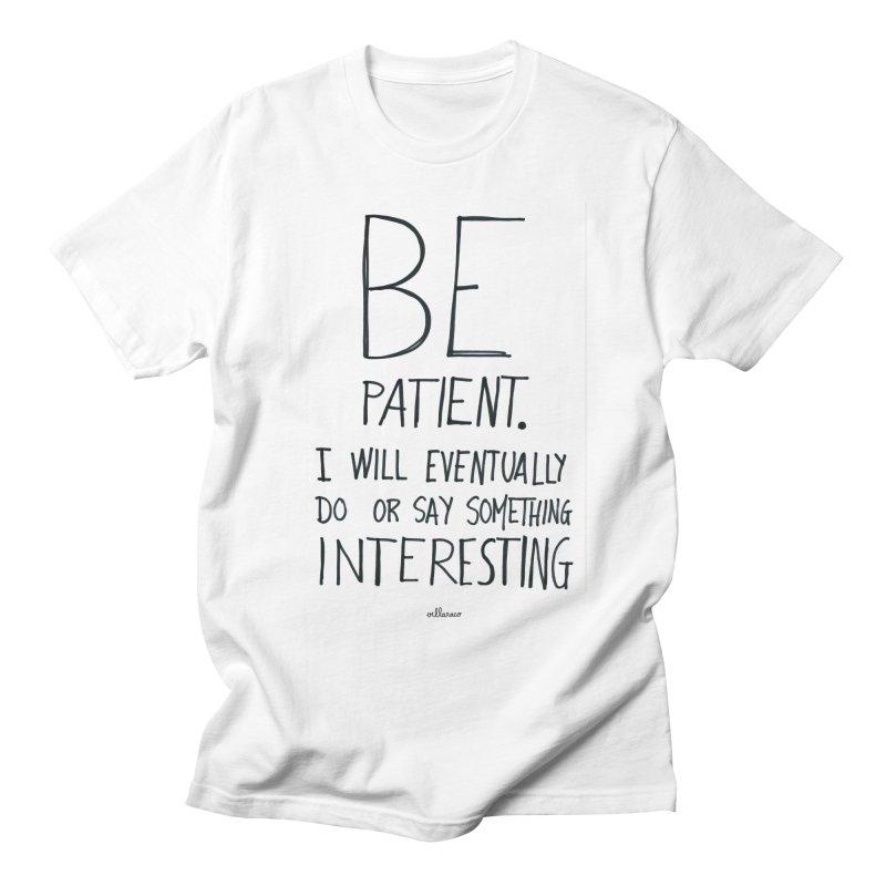 Be Patient Men's T-Shirt by villaraco's Artist Shop