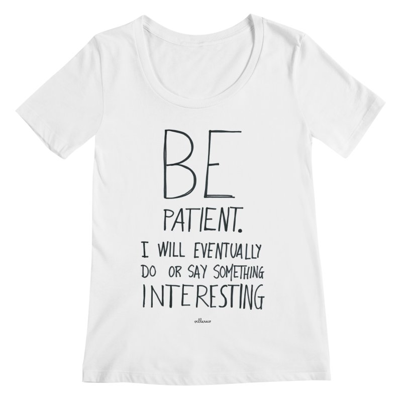 Be Patient Women's Scoopneck by villaraco's Artist Shop