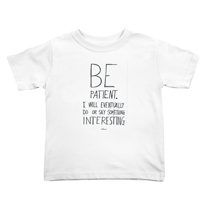 Be Patient Kids Toddler T-Shirt by villaraco's Artist Shop
