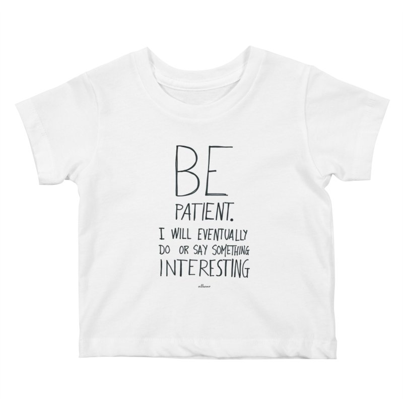 Be Patient Kids Baby T-Shirt by villaraco's Artist Shop