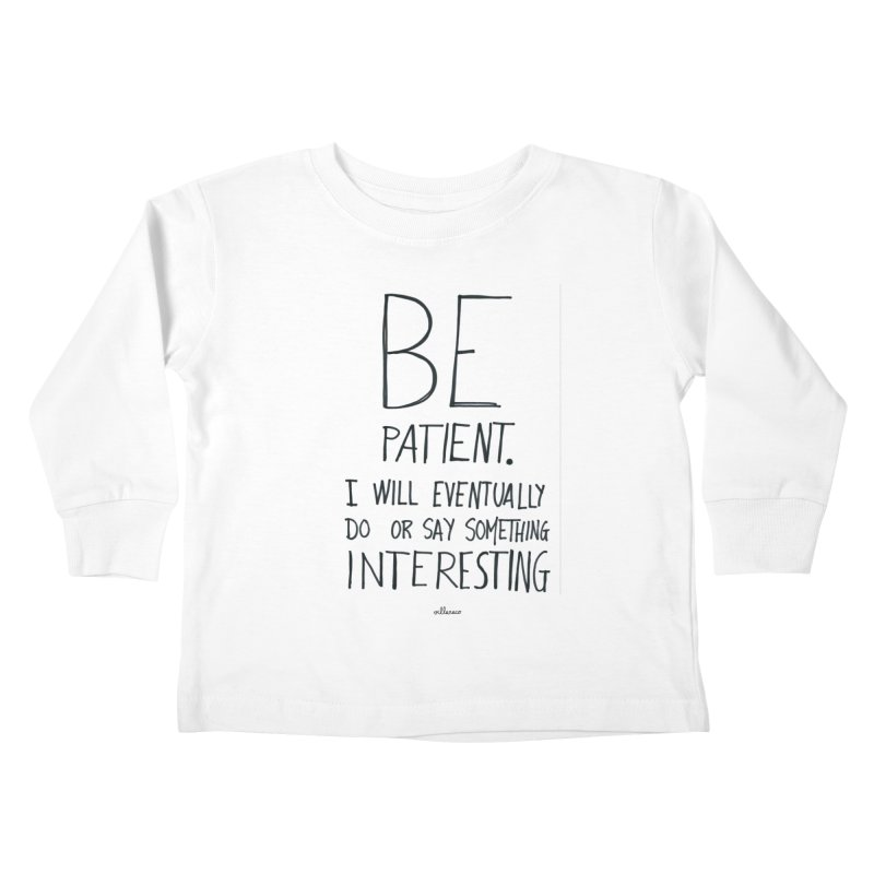 Be Patient Kids Toddler Longsleeve T-Shirt by villaraco's Artist Shop