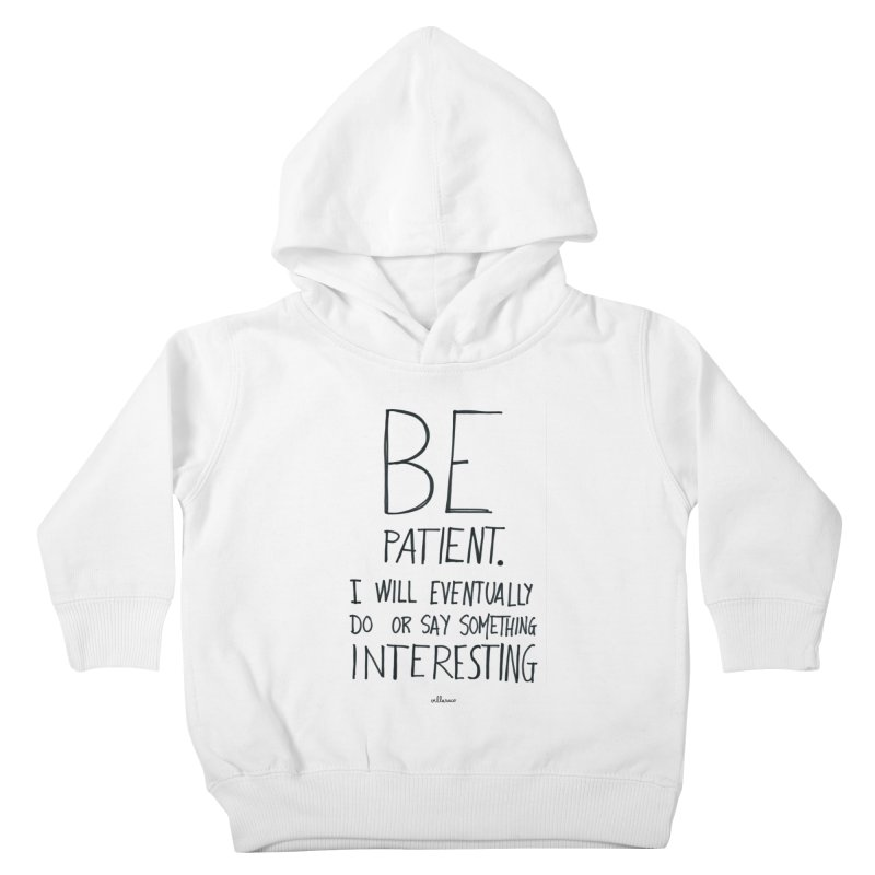 Be Patient Kids Toddler Pullover Hoody by villaraco's Artist Shop