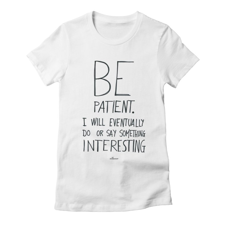 Be Patient Women's Fitted T-Shirt by villaraco's Artist Shop