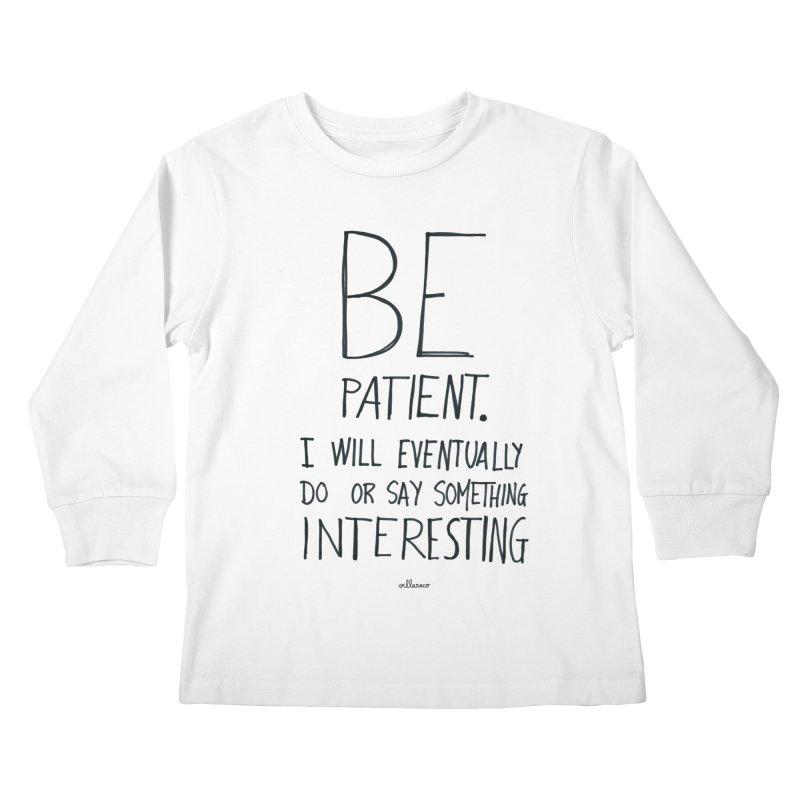 Be Patient Kids Longsleeve T-Shirt by villaraco's Artist Shop