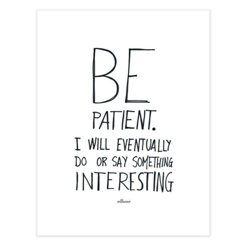 Be Patient Home Fine Art Print by villaraco's Artist Shop
