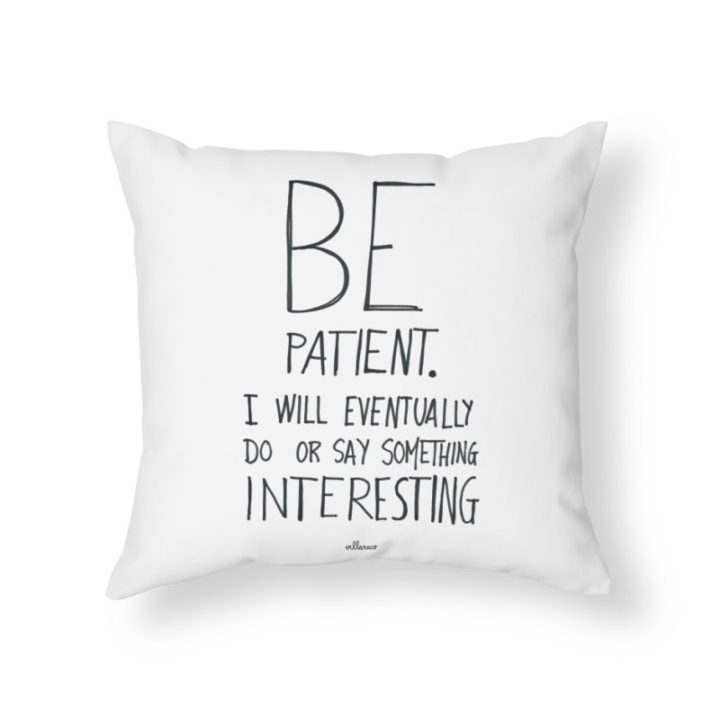 Be Patient Home Throw Pillow by villaraco's Artist Shop