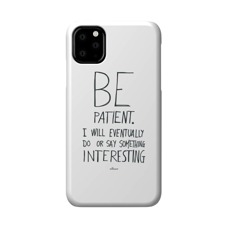 Be Patient Accessories Phone Case by villaraco's Artist Shop