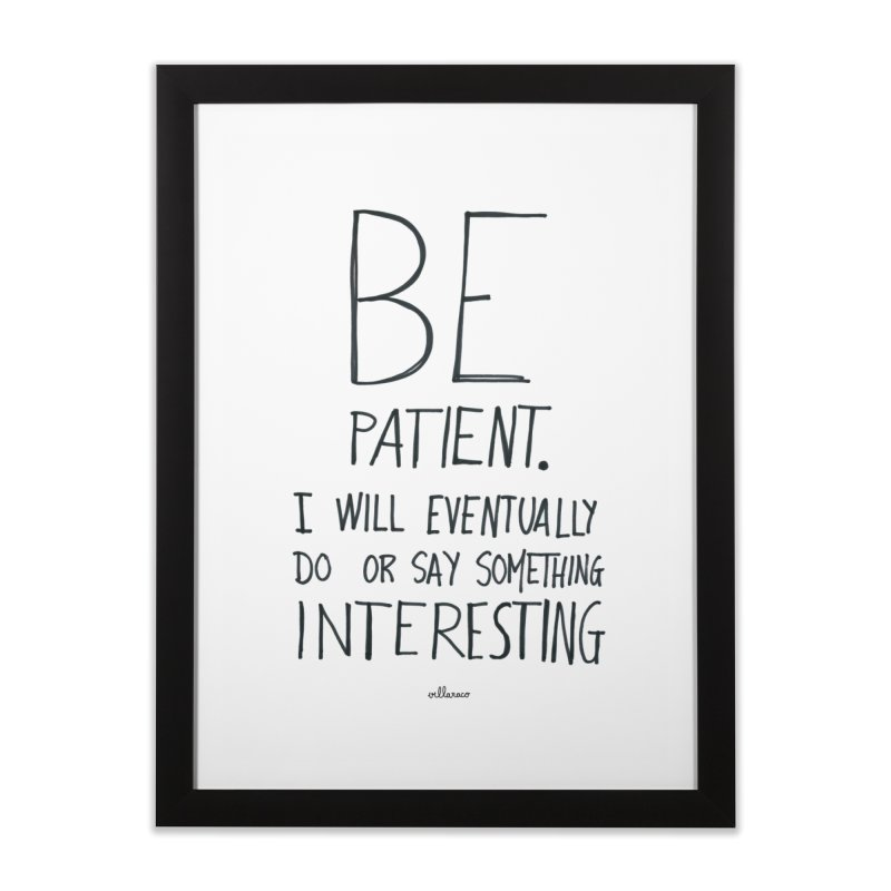 Be Patient Home Framed Fine Art Print by villaraco's Artist Shop