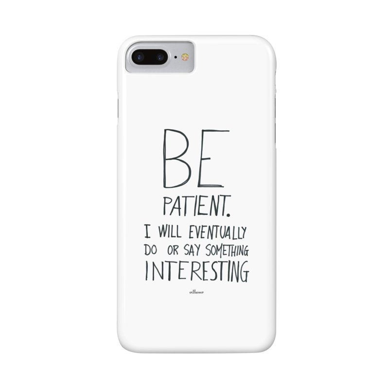 Be Patient Accessories Phone Case by villaraco's Artist Shop