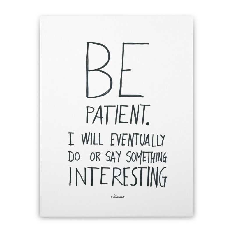 Be Patient Home Stretched Canvas by villaraco's Artist Shop
