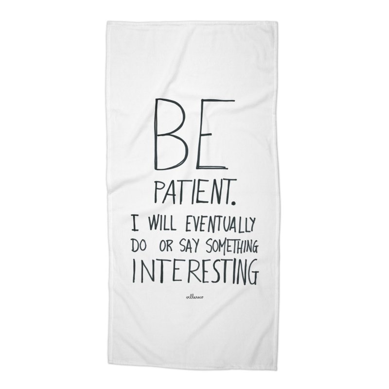 Be Patient Accessories Beach Towel by villaraco's Artist Shop