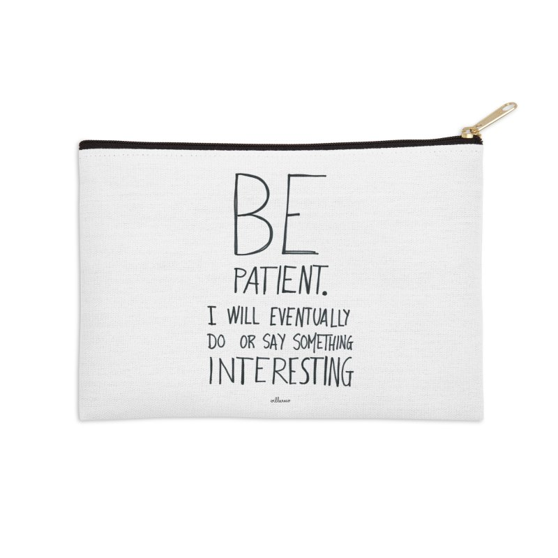 Be Patient Accessories Zip Pouch by villaraco's Artist Shop