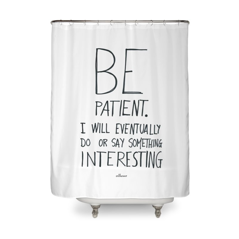 Be Patient Home Shower Curtain by villaraco's Artist Shop