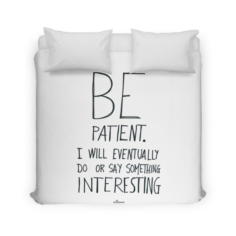 Be Patient Home Duvet by villaraco's Artist Shop