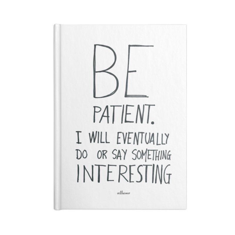 Be Patient Accessories Notebook by villaraco's Artist Shop