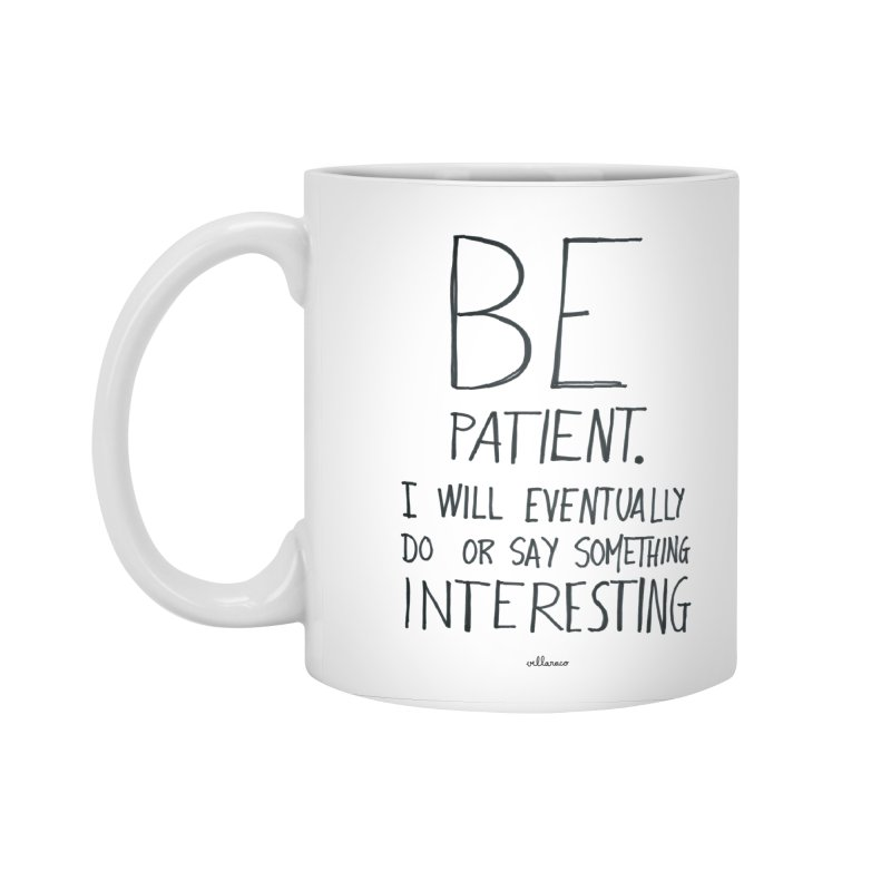 Be Patient Accessories Standard Mug by villaraco's Artist Shop
