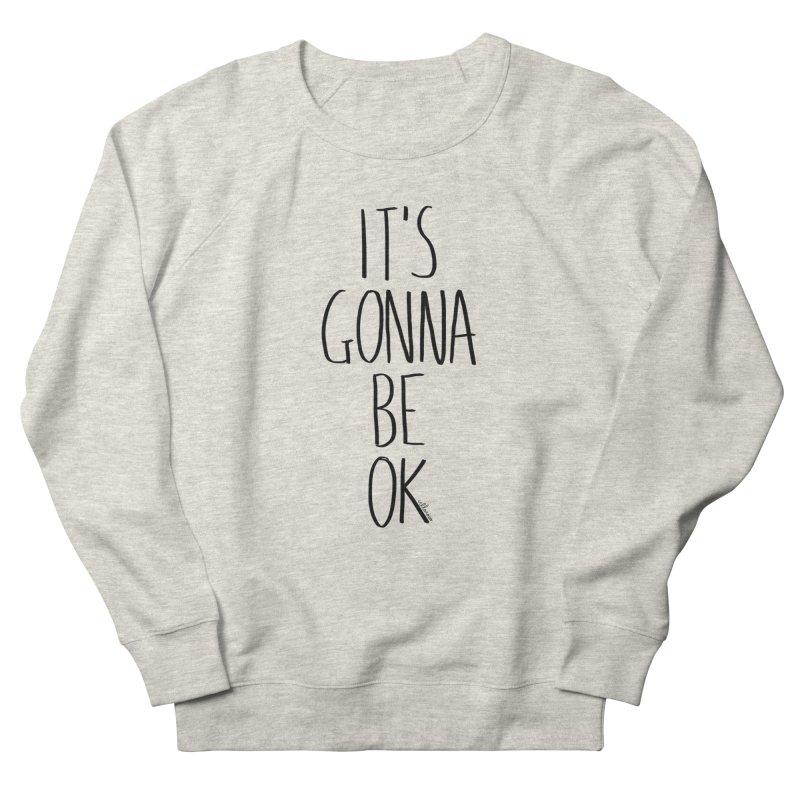 IT'S GONNA BE OK Women's Sweatshirt by villaraco's Artist Shop