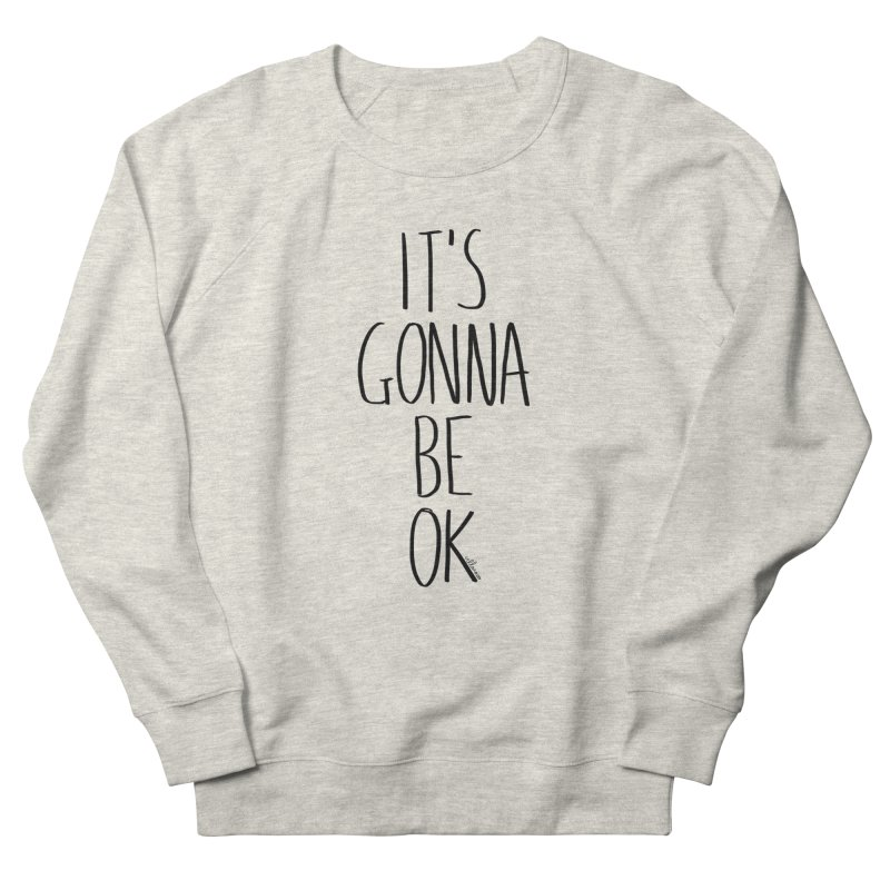 IT'S GONNA BE OK Men's Sweatshirt by villaraco's Artist Shop